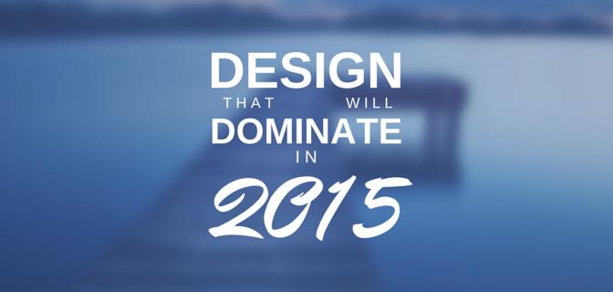 design dominate in 2015