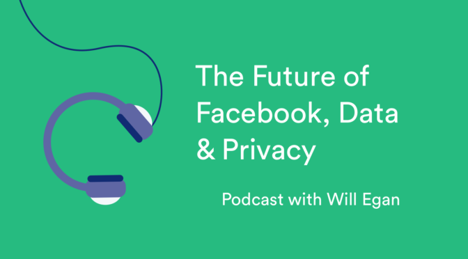 The future of Facebook data and privacy podcast episode